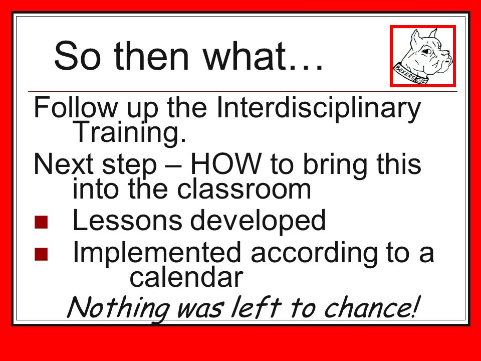 Follow up the Interdisciplinary Training. Next step – HOW to bring this into the classroom Lessons developed Implemented according to a calendar Nothi