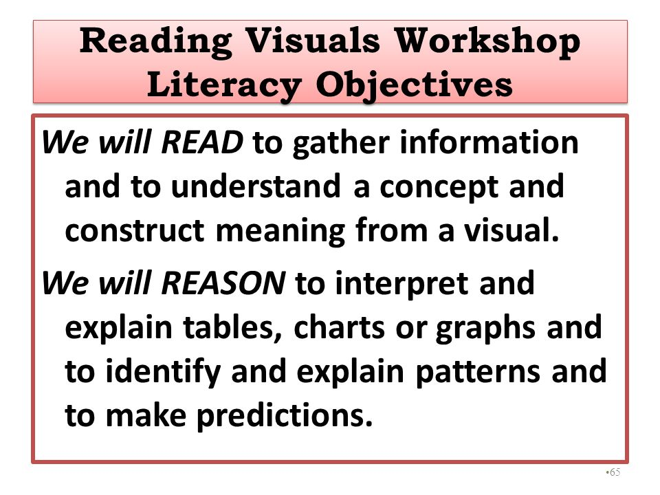 We will READ to gather information and to understand a concept and construct meaning from a visual. We will REASON to interpret and explain tables, ch