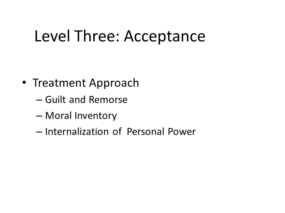 Level Three: Acceptance Treatment Approach – Guilt and Remorse – Moral Inventory – Internalization of Personal Power