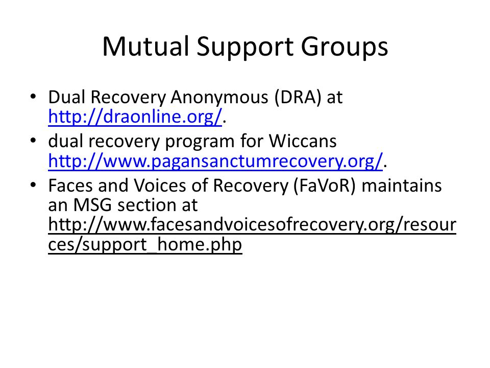 Mutual Support Groups Dual Recovery Anonymous (DRA) at http://draonline.org/. http://draonline.org/ dual recovery program for Wiccans http://www.pagan