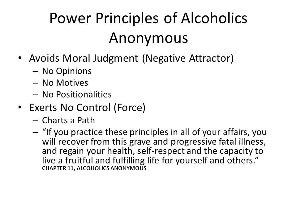 Power Principles of Alcoholics Anonymous Avoids Moral Judgment (Negative Attractor) – No Opinions – No Motives – No Positionalities Exerts No Control