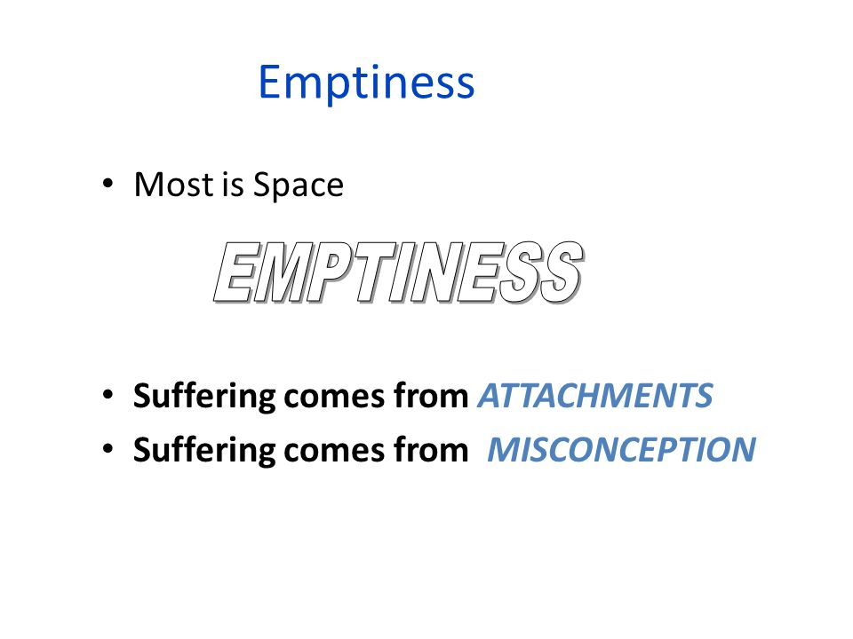 Emptiness Most is Space Suffering comes from ATTACHMENTS Suffering comes from MISCONCEPTION