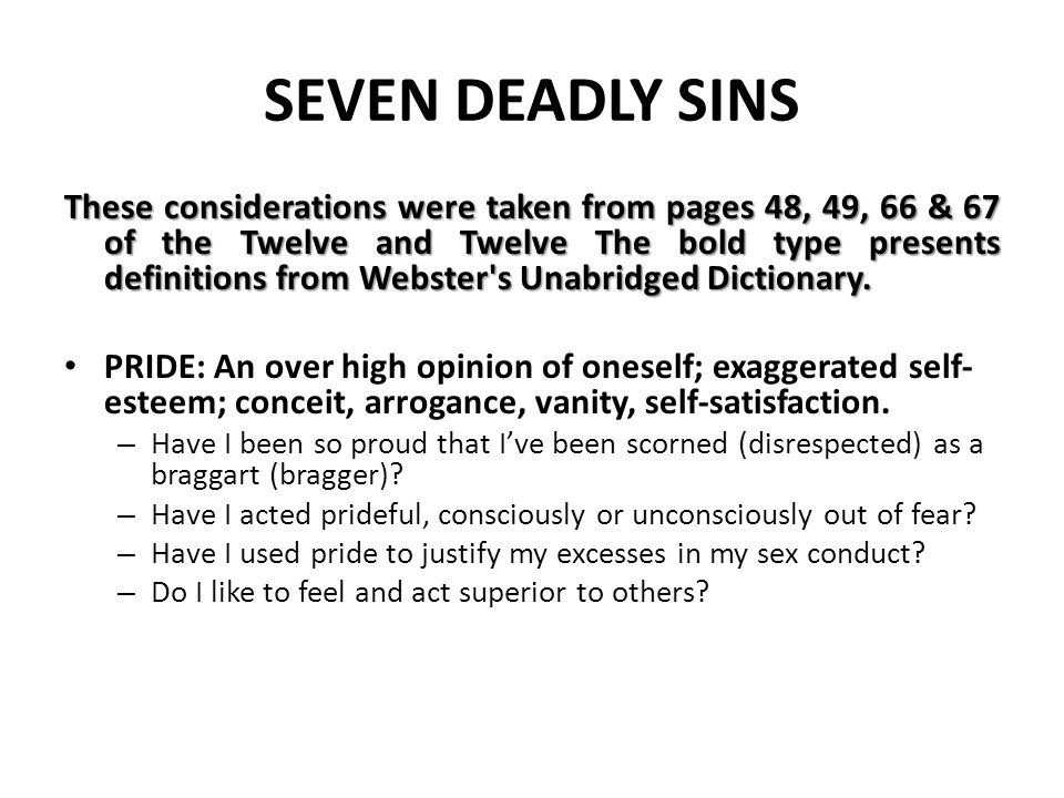 SEVEN DEADLY SINS These considerations were taken from pages 48, 49, 66 & 67 of the Twelve and Twelve The bold type presents definitions from Webster'