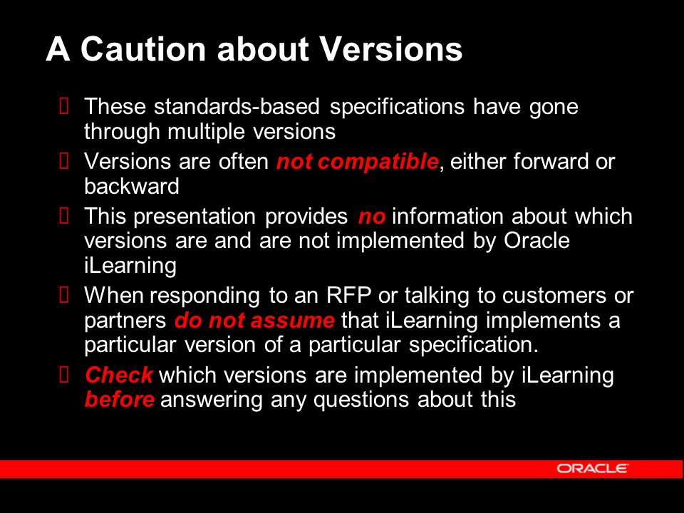 A Caution about Versions These standards-based specifications have gone through multiple versions Versions are often not compatible, either forward or