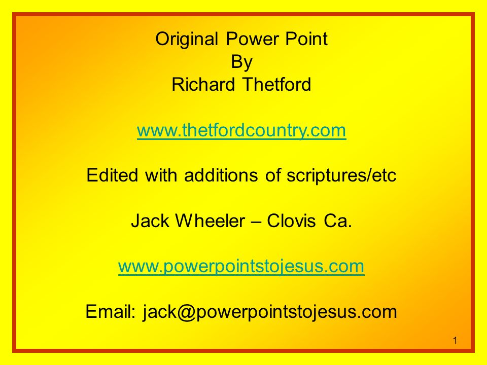 1 Original Power Point By Richard Thetford   Edited with additions of scriptures/etc Jack Wheeler – Clovis Ca.
