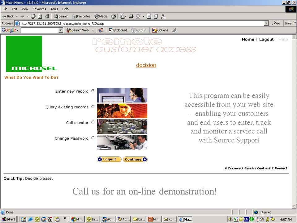 Intro screen from Verari Web Site Reports Open Service Call Query Existing Records This program can be easily accessible from your web-site – enabling your customers and end-users to enter, track and monitor a service call with Source Support Call us for an on-line demonstration!