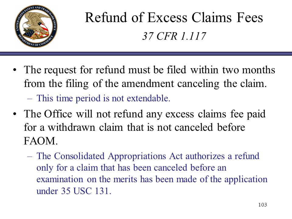 Refund of Excess Claims Fees 37 CFR 1.117 The request for refund must be filed within two months from the filing of the amendment canceling the claim.