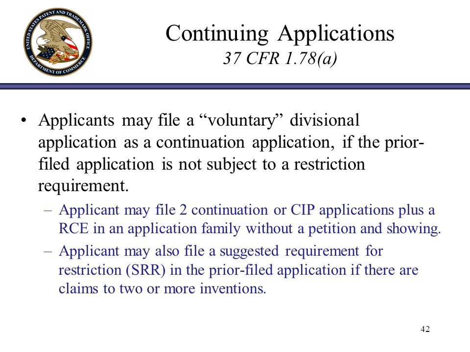Continuing Applications 37 CFR 1.78(a) Applicants may file a voluntary divisional application as a continuation application, if the prior- filed application is not subject to a restriction requirement.