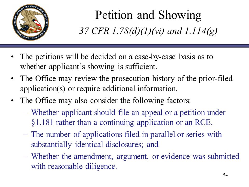 Petition and Showing 37 CFR 1.78(d)(1)(vi) and 1.114(g) The petitions will be decided on a case-by-case basis as to whether applicants showing is sufficient.