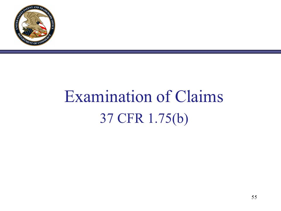 Examination of Claims 37 CFR 1.75(b) 55