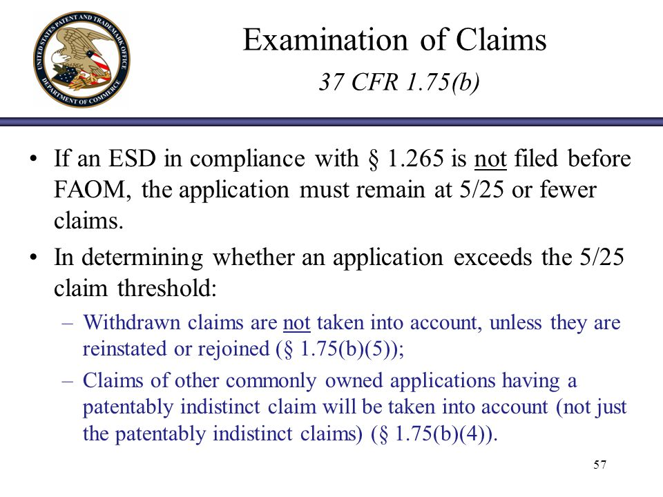 Examination of Claims 37 CFR 1.75(b) If an ESD in compliance with § 1.265 is not filed before FAOM, the application must remain at 5/25 or fewer claims.