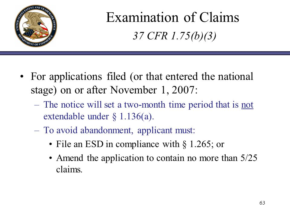Examination of Claims 37 CFR 1.75(b)(3) For applications filed (or that entered the national stage) on or after November 1, 2007: –The notice will set a two-month time period that is not extendable under § 1.136(a).