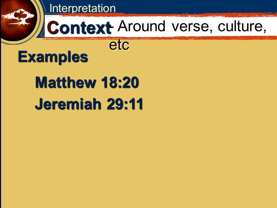 Interpretation C Context - Around verse, culture, etc Examples Matthew 18:20 Jeremiah 29:11
