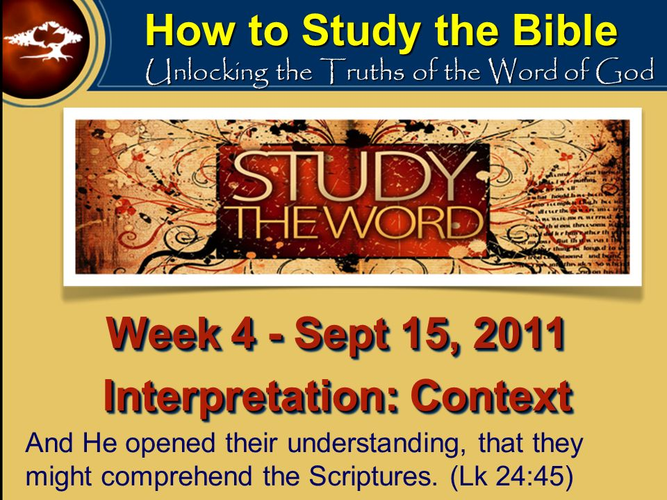 How to Study the Bible Unlocking the Truths of the Word of God And He opened their understanding, that they might comprehend the Scriptures. (Lk 24:45