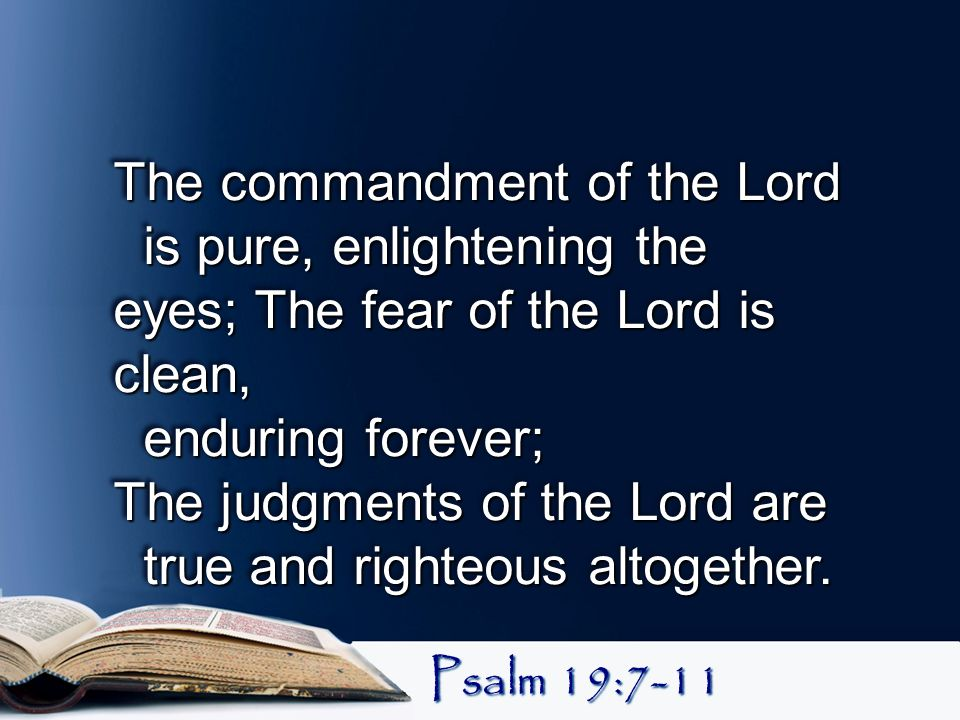 The commandment of the Lord is pure, enlightening the eyes; The fear of the Lord is clean, is pure, enlightening the eyes; The fear of the Lord is cle