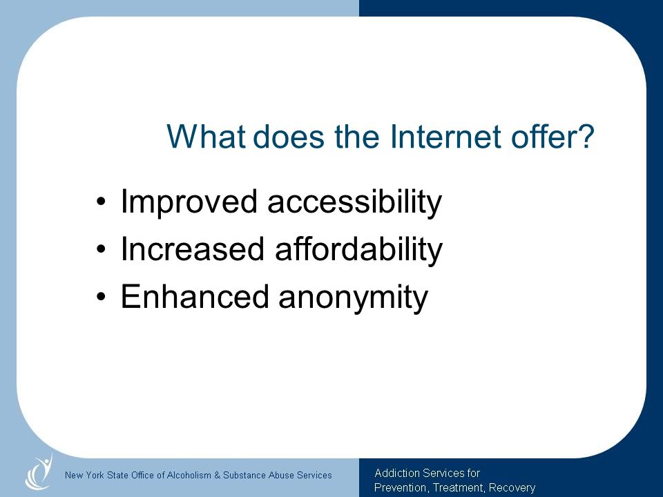 What does the Internet offer? Improved accessibility Increased affordability Enhanced anonymity