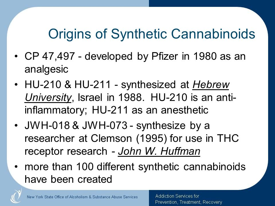 Origins of Synthetic Cannabinoids CP 47,497 - developed by Pfizer in 1980 as an analgesic HU-210 & HU-211 - synthesized at Hebrew University, Israel i