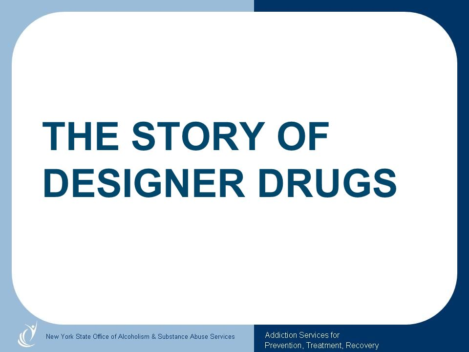 THE STORY OF DESIGNER DRUGS