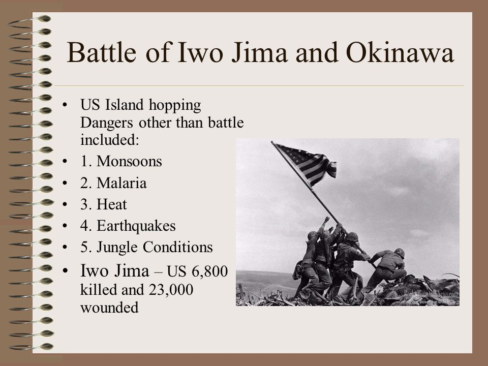 Battle of Iwo Jima and Okinawa US Island hopping Dangers other than battle included: 1.