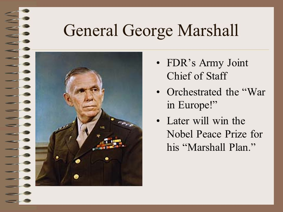 General George Marshall FDRs Army Joint Chief of Staff Orchestrated the War in Europe.