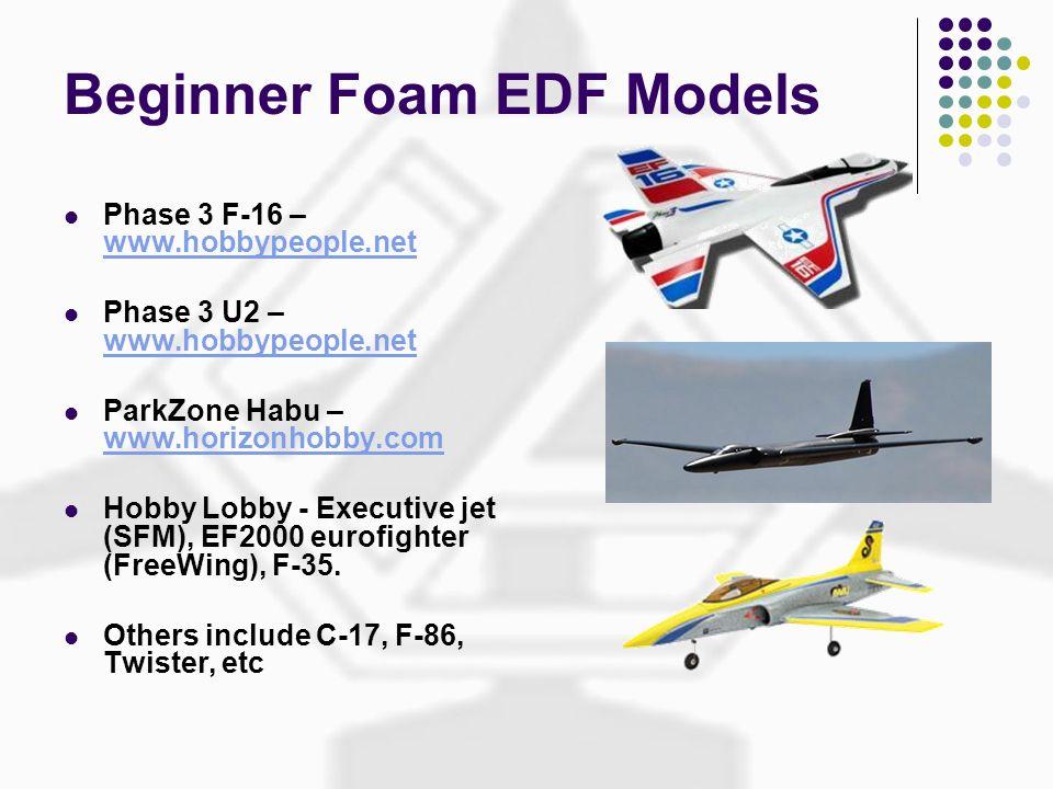 Beginner Foam EDF Models Phase 3 F-16 – www.hobbypeople.net www.hobbypeople.net Phase 3 U2 – www.hobbypeople.net www.hobbypeople.net ParkZone Habu – w