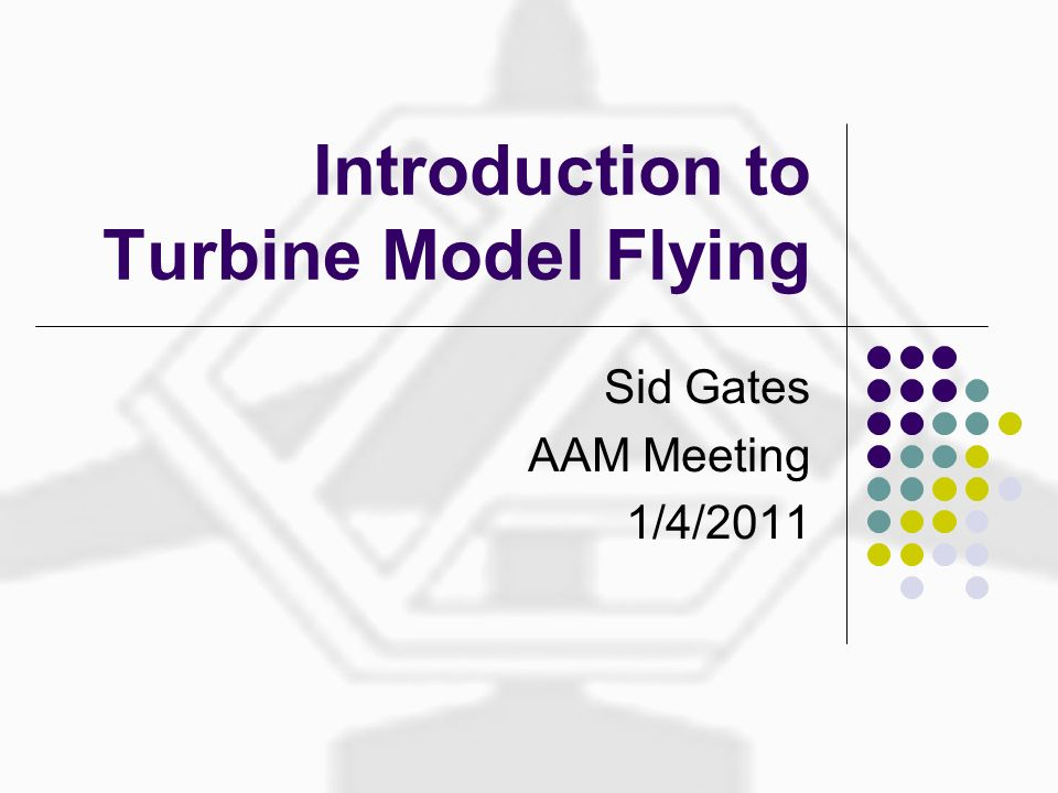 Introduction to Turbine Model Flying Sid Gates AAM Meeting 1/4/2011