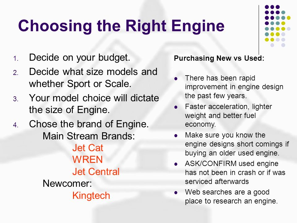 Choosing the Right Engine 1. Decide on your budget. 2. Decide what size models and whether Sport or Scale. 3. Your model choice will dictate the size