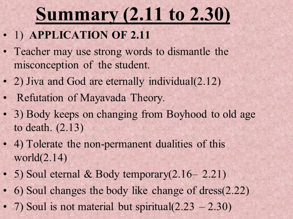 Summary (2.11 to 2.30) 1) APPLICATION OF 2.11 Teacher may use strong words to dismantle the misconception of the student. 2) Jiva and God are eternall