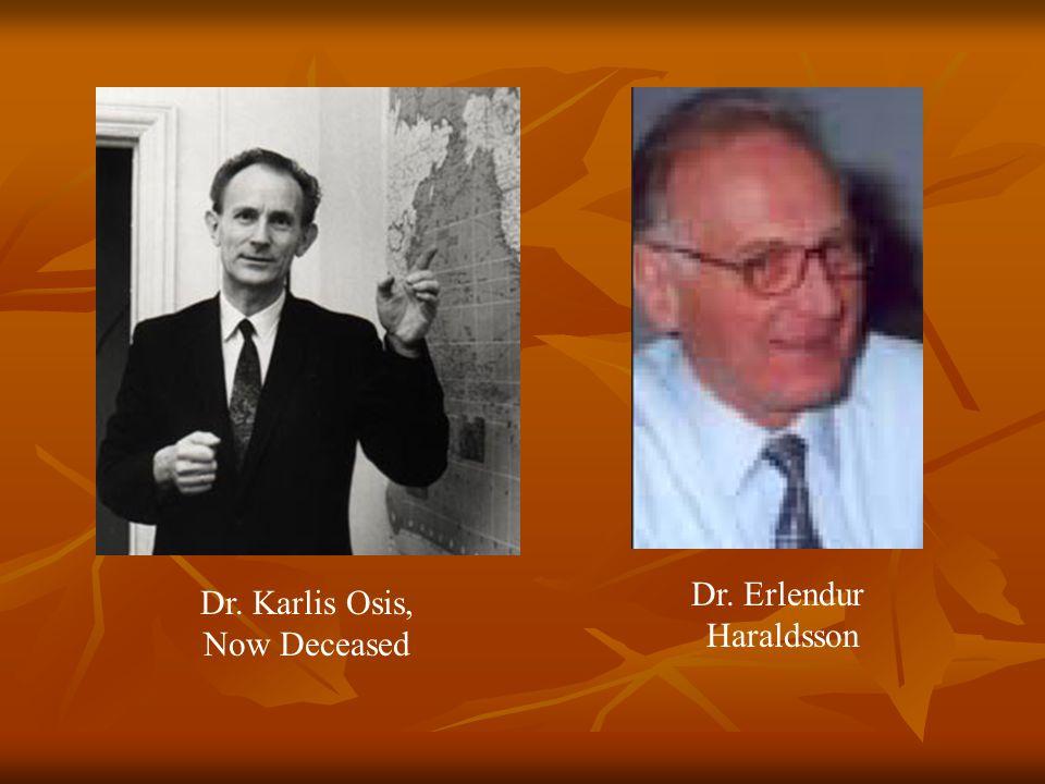 Dr. Karlis Osis, Now Deceased Dr. Erlendur Haraldsson