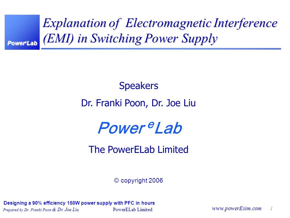 Power e Lab Designing a 90% efficiency 150W power supply with PFC in hours Prepared by Dr. Franki Poon & Dr. Joe Liu PowerELab Limited www.powerEsim.c