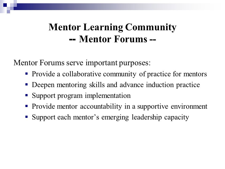 Mentor Learning Community -- Mentor Forums -- Mentor Forums serve important purposes: Provide a collaborative community of practice for mentors Deepen