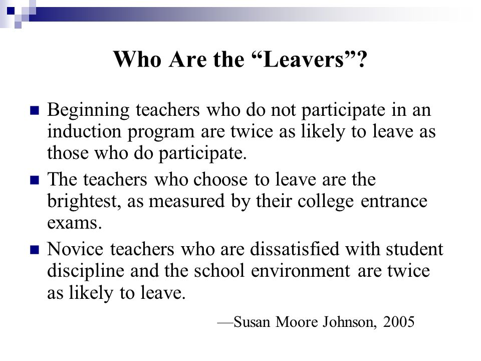 Who Are the Leavers? Beginning teachers who do not participate in an induction program are twice as likely to leave as those who do participate. The t