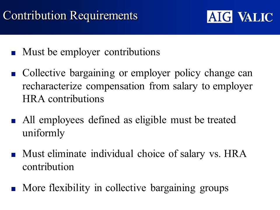 Contribution Requirements Must be employer contributions Collective bargaining or employer policy change can recharacterize compensation from salary t