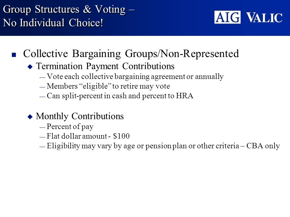 Group Structures & Voting – No Individual Choice! Collective Bargaining Groups/Non-Represented u Termination Payment Contributions Vote each collectiv
