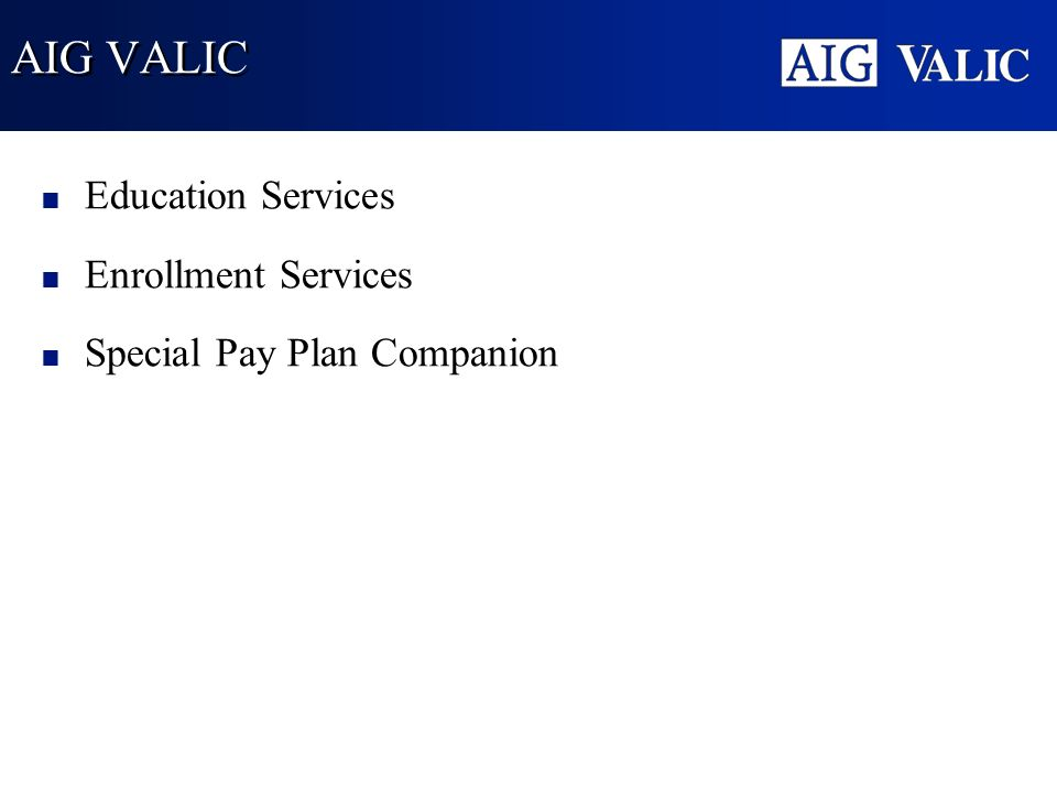 AIG VALIC Education Services Enrollment Services Special Pay Plan Companion