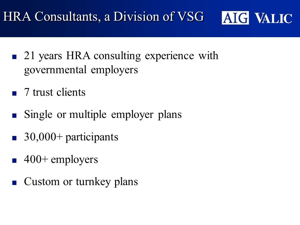 HRA Consultants, a Division of VSG 21 years HRA consulting experience with governmental employers 7 trust clients Single or multiple employer plans 30