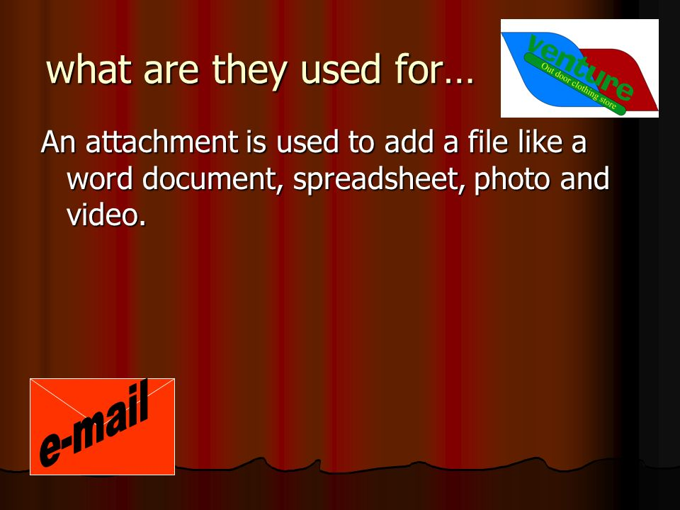 what are they used for… An attachment is used to add a file like a word document, spreadsheet, photo and video.