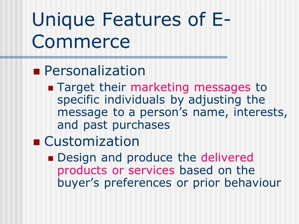 Unique Features of E- Commerce Personalization Target their marketing messages to specific individuals by adjusting the message to a persons name, int
