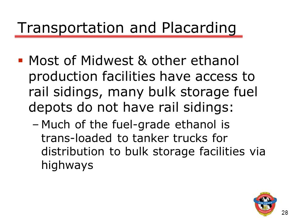 28 Transportation and Placarding Most of Midwest & other ethanol production facilities have access to rail sidings, many bulk storage fuel depots do n