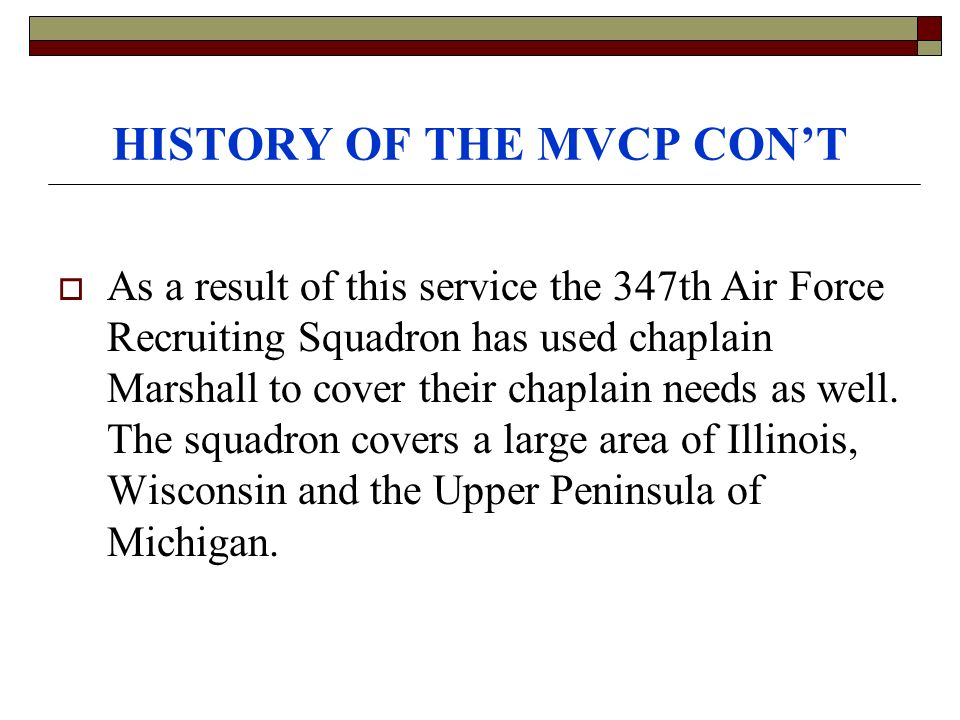 HISTORY OF THE MVCP CONT As a result of this service the 347th Air Force Recruiting Squadron has used chaplain Marshall to cover their chaplain needs as well.