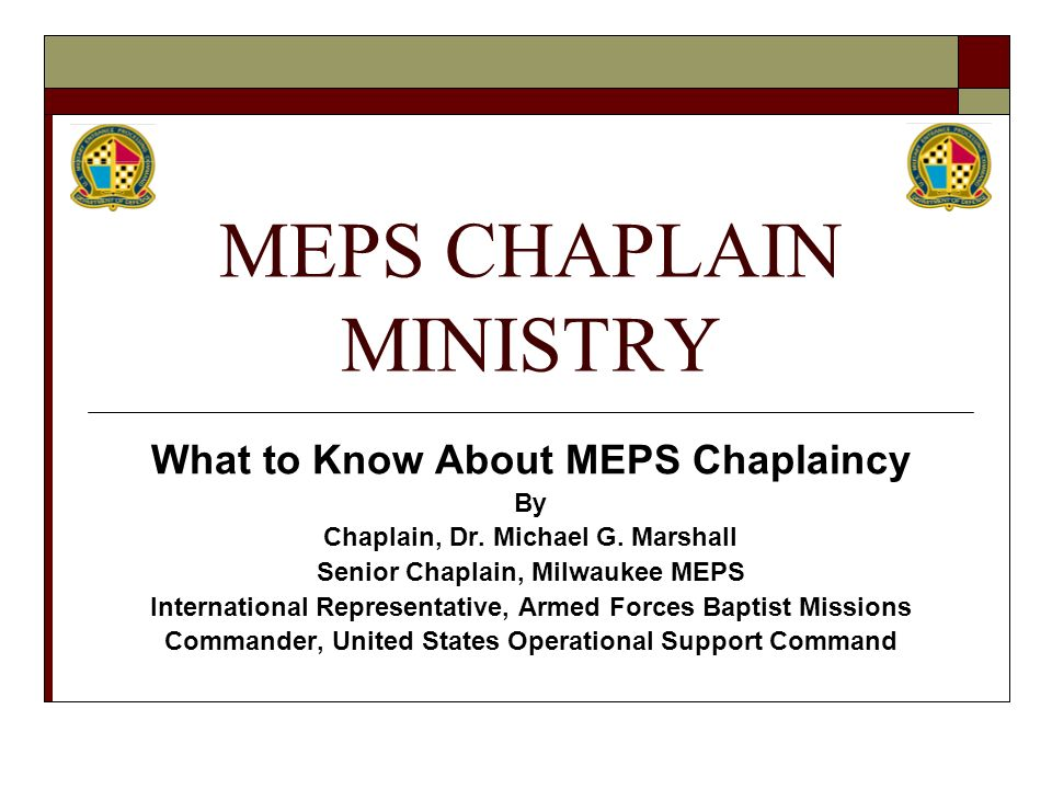 MEPS CHAPLAIN MINISTRY What to Know About MEPS Chaplaincy By Chaplain, Dr.