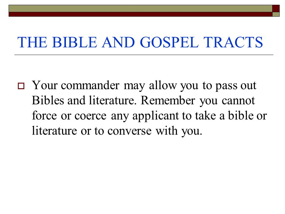 THE BIBLE AND GOSPEL TRACTS Your commander may allow you to pass out Bibles and literature.