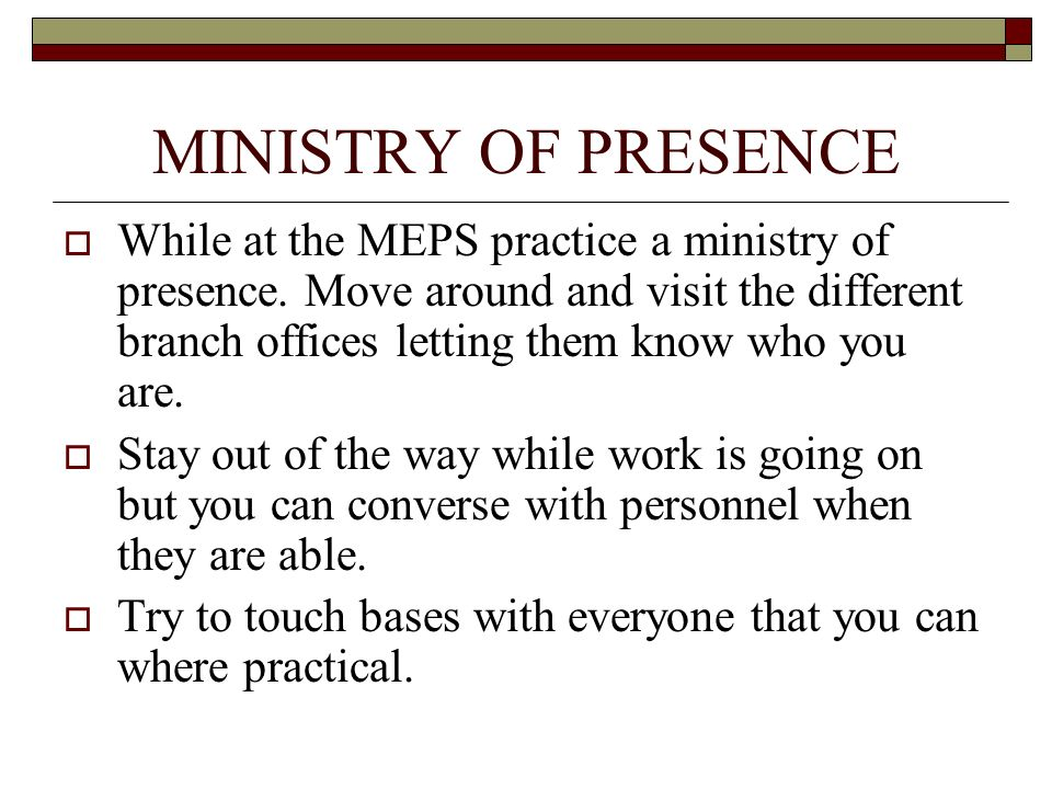 MINISTRY OF PRESENCE While at the MEPS practice a ministry of presence.