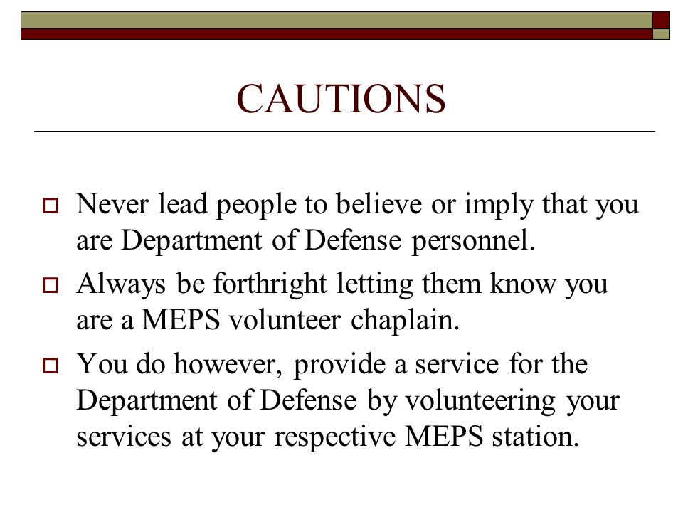 CAUTIONS Never lead people to believe or imply that you are Department of Defense personnel.