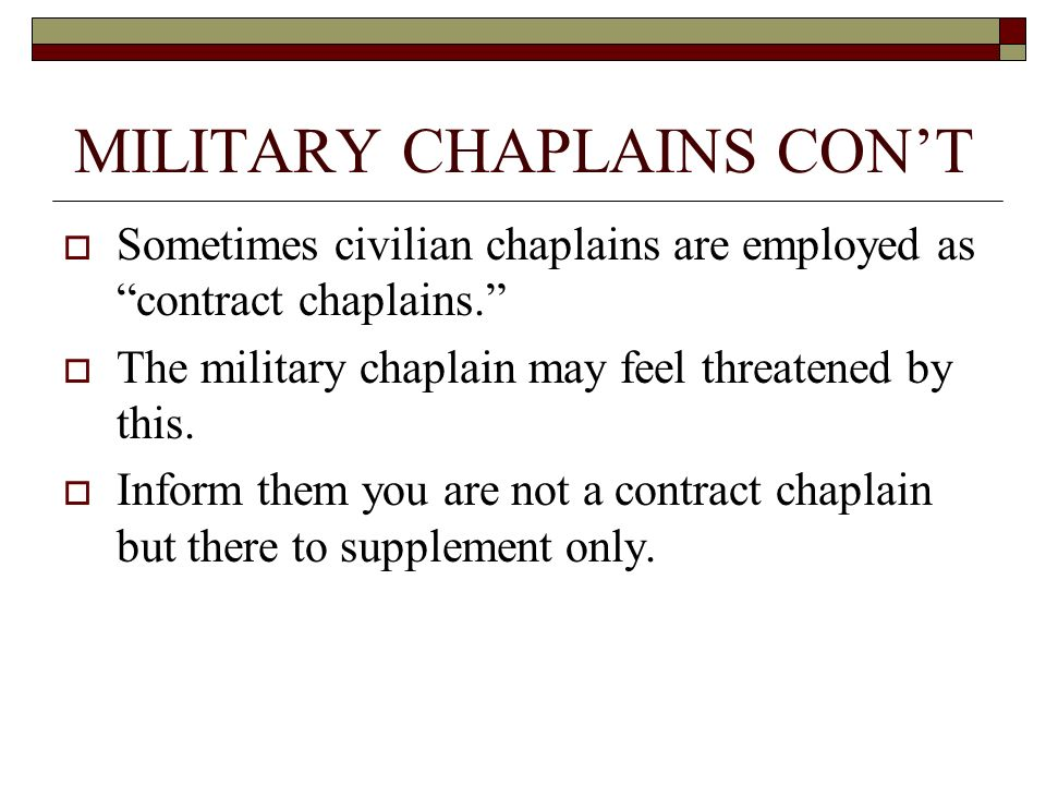 MILITARY CHAPLAINS CONT Sometimes civilian chaplains are employed as contract chaplains.