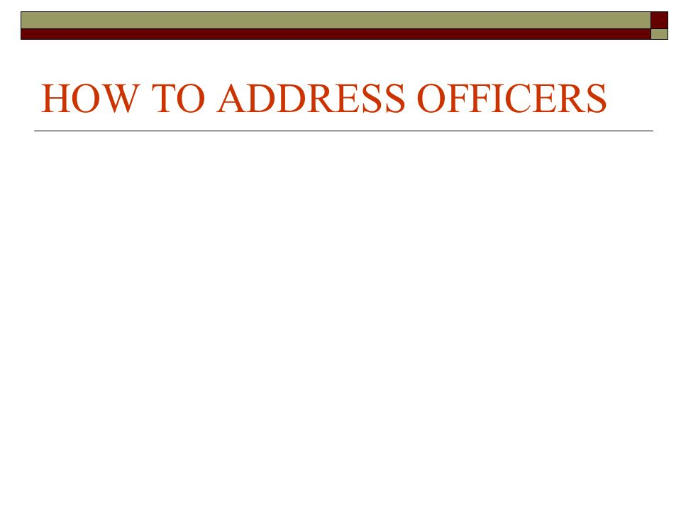 HOW TO ADDRESS OFFICERS