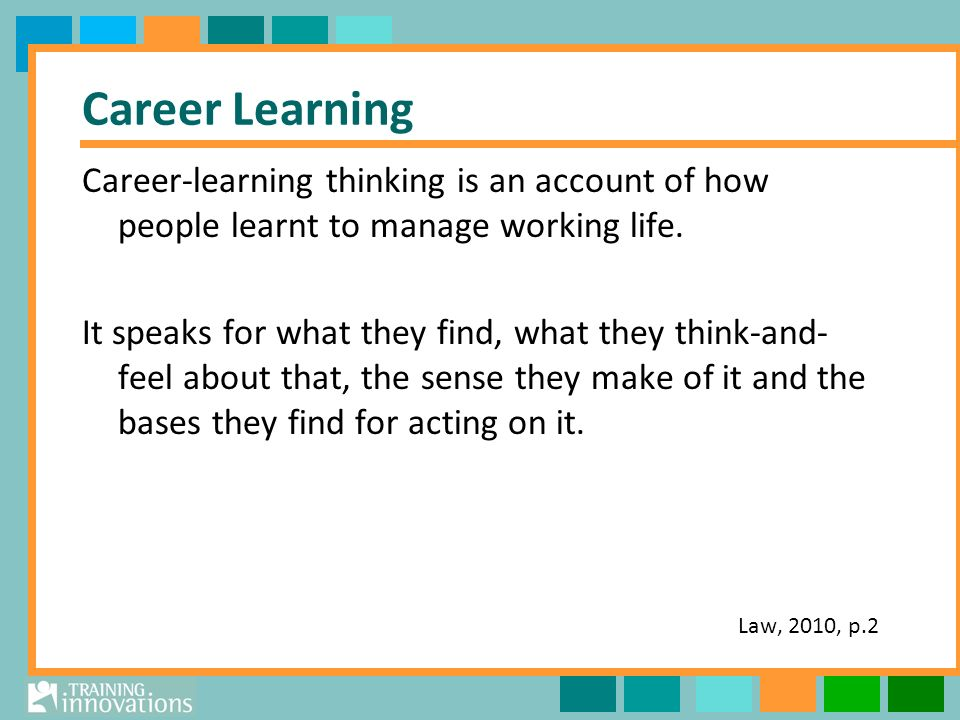 Career Learning Career-learning thinking is an account of how people learnt to manage working life.