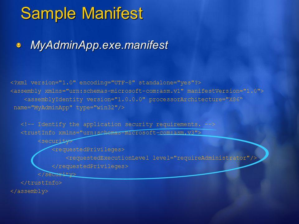 Sample Manifest MyAdminApp.exe.manifest <assemblyIdentity version=