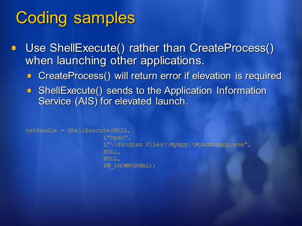 Coding samples Use ShellExecute() rather than CreateProcess() when launching other applications. CreateProcess() will return error if elevation is req