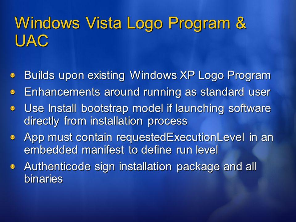 Windows Vista Logo Program & UAC Builds upon existing Windows XP Logo Program Enhancements around running as standard user Use Install bootstrap model